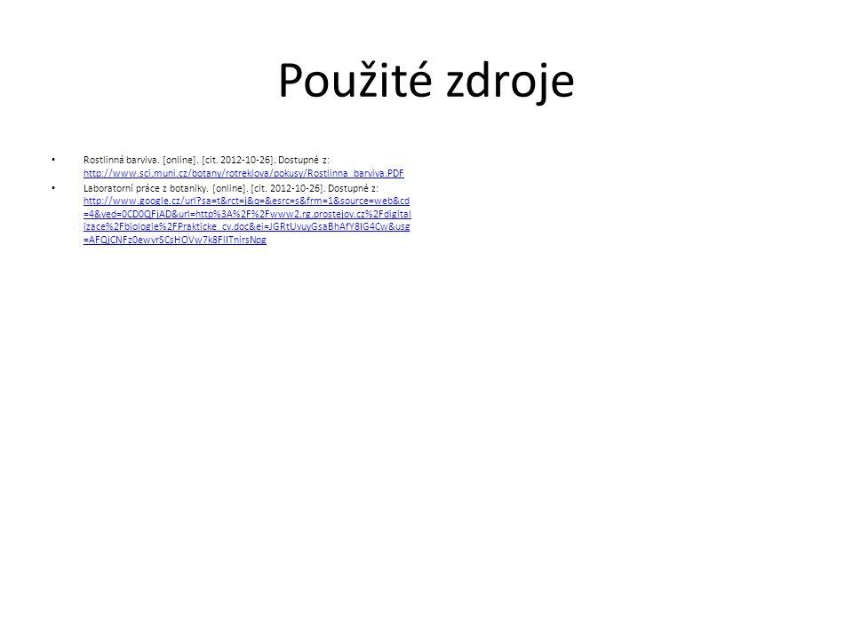 Použité zdroje Rostlinná barviva. [online]. [cit. 2012-10-26]. Dostupné z: http://www.sci.muni.cz/botany/rotreklova/pokusy/Rostlinna_barviva.PDF.